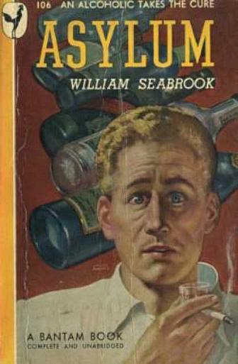 """Paperback, Bantam Books 1947. """"An alcoholic takes the cure"""" - I Asylum beskriver Seabrook sit første alvorlige afvænningsforsøg"""